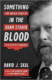 Something in the Blood: The Untold Story of Bram Stoker, the Man Who Wrote Dracula Hardcover – October 4, 2016