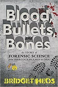 Blood, Bullets, and Bones: The Story of Forensic Science from Sherlock Holmes to DNA Hardcover – October 4, 2016