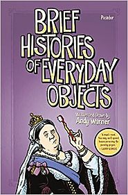 Brief Histories of Everyday Objects Hardcover – October 4, 2016