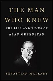 The Man Who Knew: The Life and Times of Alan Greenspan Hardcover – October 11, 2016