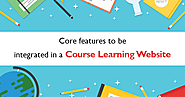 Core Features to be Integrated in a Course Learning Website