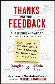 Thanks for the feedback : the science and art of receiving feedback well by Douglas Stone and Sheila Heen