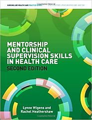 Mentorship and clinical supervision skills in health care by Lynne Wigens and Rachel Heathershaw