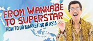 From a Wanna Be, How can you be the Marketing Superstar in Asia