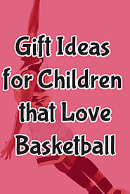 Gifts Ideas for Children that Love Basketball - Great Gift Ideas