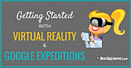 Getting Started with Google Expeditions and Virtual Reality | Shake Up Learning