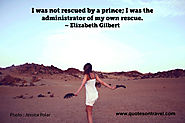 Elizabeth Gilbert Quote – I was not rescued by a price; I was the administrator of my own rescue.