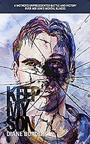 Keep My Son: A Mother's Unprecedented Battle and Victory Over her Son's Mental Illness Kindle Edition