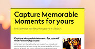 Capture Memorable Moments for yours