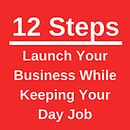 12 Steps: Starting A Business While Working Full Time - StartupBros