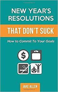 New Year's Resolutions That Don't Suck: How to Commit to Your Goals Paperback – January 3, 2016