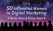 50 Influential Women in Digital Marketing: North Stars & Rising Stars
