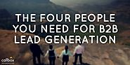 The Four People You Need For B2B Lead Generation