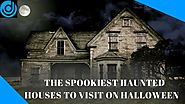 Haunted House| The Spookiest Haunted Houses to Visit on Halloween