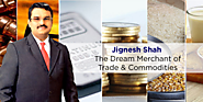 Jignesh Shah - The Dream Merchant of Trade & Commodities