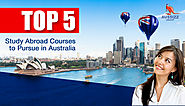 Top 5 Study Abroad Courses to Pursue in Australia
