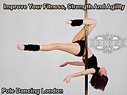 Pole Dancing London – Improve Your Fitness, Strength And Agility
