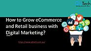 How to Grow eCommerce and Retail business with Digital Marketing?