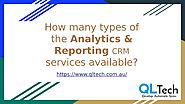 How many types of the Analytics & Reporting CRM services available? by qltech - Issuu