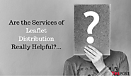 Are the Services of Leaflet Distribution Really Helpful?