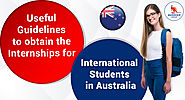 Useful Guidelines To Obtain The Internships For International Students In Australia