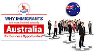 Why Immigrants Are More Inclined towards Australia for Business Opportunities?