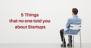 5 Things that no one told you about startups