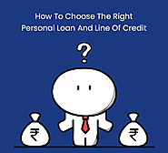 How To Choose The Right Personal Loan And Line Of Credit
