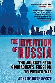The Invention of Russia by Arkady Ostrovsky