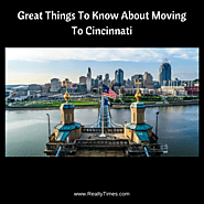 Website at https://realtytimes.com/advicefromagents/item/1015368-great-things-to-know-about-moving-to-cincinnati?rtmp...