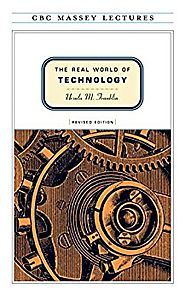 The Real World of Technology (CBC Massey Lectures)