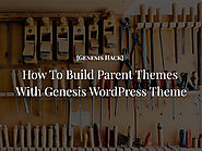 Building the best parent themes with the genesis wordpress theme - Genesis Hack