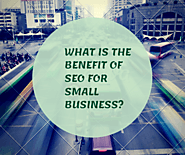 What is the Benefit of SEO for Small Business