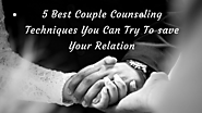 5 Best Couple Counseling Techniques You Can Try To save Your Relation