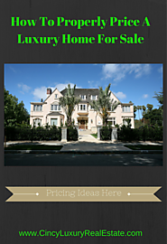 How To Properly Price A Luxury Home For Sale - Greater Cincinnati Luxury Real Estate