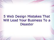 5 Web Design Mistakes That Will Lead Your Business To A Disaster