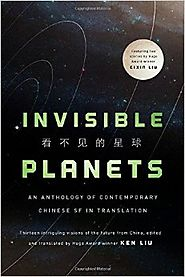 Invisible Planets: Contemporary Chinese Science Fiction in Translation Hardcover – November 1, 2016