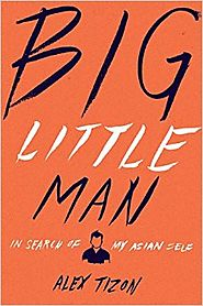 Big Little Man: In Search of My Asian Self Hardcover – June 10, 2014