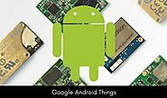 Google Android Things – A New OS To Simplify IoT Development