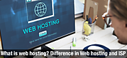 What is Web Hosting? Difference in Web Hosting and ISP