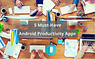 5 Must-Have Android Apps To Instantly Boost Your Productivity