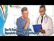 How To Treat Benign Prostatic Hyperplasia At Home Without Surgery