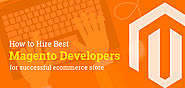 How to Hire Best Magento Developers for Successful Ecommerce Store