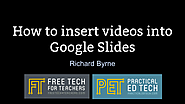 Practical Ed Tech Tip of the Week – Insert Videos Into Google Slides Without Using YouTube
