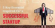 5 Key Essentials Required for a Successful Startup