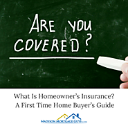 What Is Homeowners Insurance? A First Time Home Buyer Guide