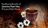Top Beauty Benefits of Jasmine Pearl Tea that you Didn't Know