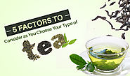 5 Factors to consider as you choose your Type of Tea - Green Hill Tea Blog