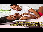 Ayurvedic Treatment For Premature Ejaculation To Increase Staying Power In Bed