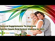 Natural Supplements To Improve Sperm Count And Semen Volume In Men